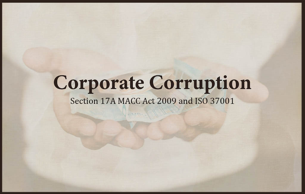 Corporate Corruption - Section 17A MACC Act 2009 and ISO 37001