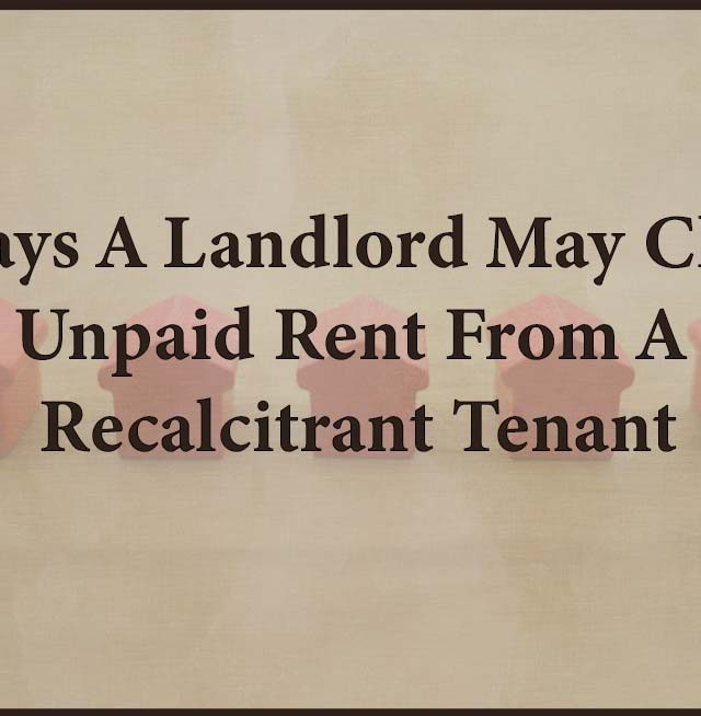 2 Ways A Landlord May Claim Unpaid Rent From A Recalcitrant Tenant